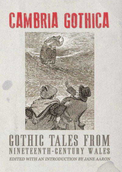 Cambria Gothica: Gothic Tales from Nineteenth-Century Wales