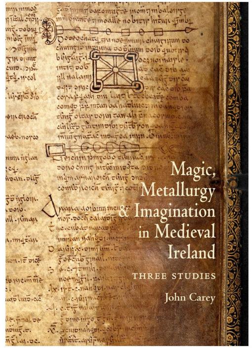 Magic, Metallurgy and Imagination in Medieval Ireland: Three Studies
